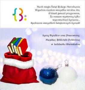Niech magia Świąt Bożego Narodzenia Wypełnia ciepłem wszystkie mroźne dni, A blask gwiazd przypomina, Że czasem wystarczy tylko wypowiedzieć życzenie… Spełnienia wszystkich świątecznych życzeń! życzy Dyrektor oraz Pracownicy Miejskiej Biblioteki Publicznej w Lidzbarku Warmińskim